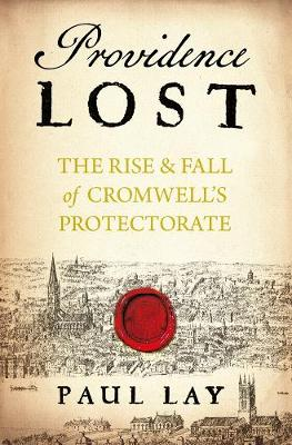 Providence Lost: The Rise and Fall of Cromwell's Protectorate