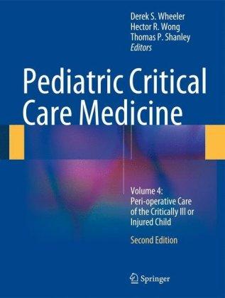 Pediatric Critical Care Medicine: Volume 4: Peri-operative Care of the Critically Ill or Injured Child