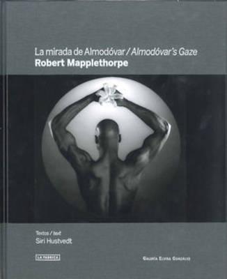 Almodovar's Gaze: Robert Mapplethorpe