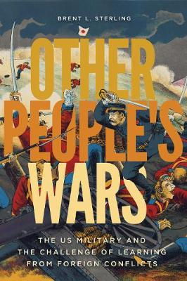 Other People's Wars: The US Military and the Challenge of Learning from Foreign Conflicts
