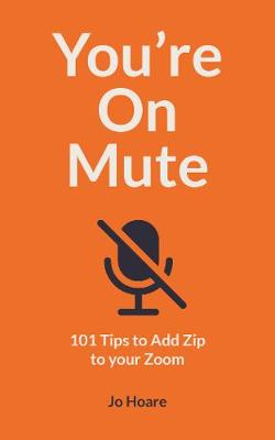 You're On Mute: 101 Tips to Add Zip to your Zoom