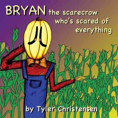 Bryan the Scarecrow Who's Scared of Everything