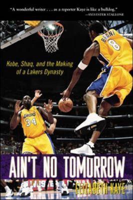 Ain't No Tomorrow: Kobe, Shaq, and the Making of a Lakers Dynasty