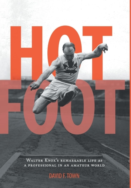 Hot Foot - Walter Knox's Remarkable Life as a Professional in an Amateur World