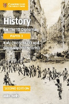 History for the IB Diploma Paper 3 Italy (1815-1871) and Germany (1815-1890)