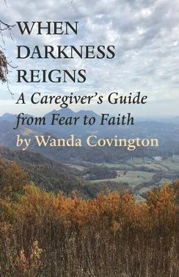 When Darkness Reigns: A Caregiver's Guide From Fear to Faith