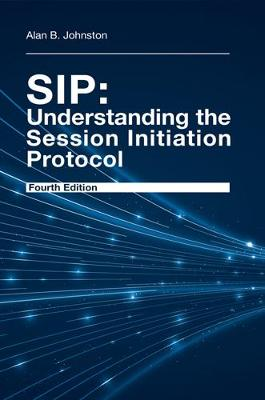 SIP: Understanding the Session Initiation Protocol, Fourth Edition