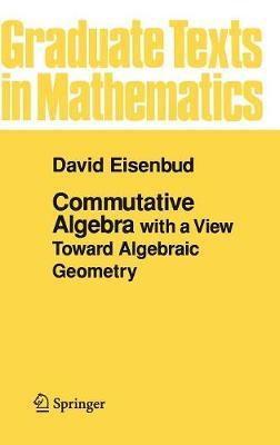Commutative Algebra: with a View Toward Algebraic Geometry