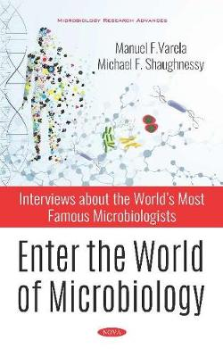 Enter the World of Microbiology: Interviews about the Worlds Most Famous Microbiologists