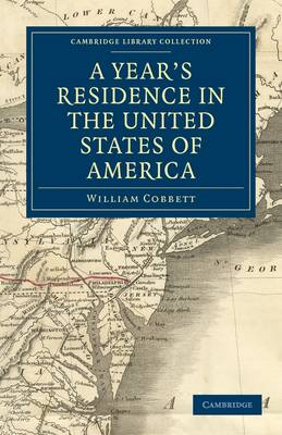 A Year's Residence in the United States of America: Treating of the Face of the Country, the Climate, the Soil... of the Expenses of Housekeeping... of the Manners and Customs of the People; and, of t