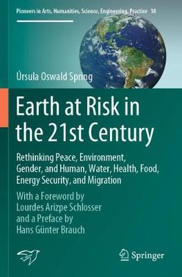 Earth at Risk in the 21st Century: Rethinking Peace, Environment, Gender, and Human, Water, Health, Food, Energy Security, and Migration: With a Foreword by Lourdes Arizpe Schlosser and a Preface by H