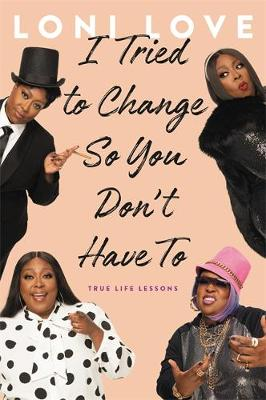 I Tried to Change So You Don't Have To: True Life Lessons