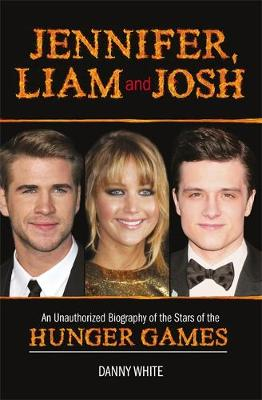 Jennifer Liam and Josh : An Unauthorized Biography of the Stars of The Hunger Games