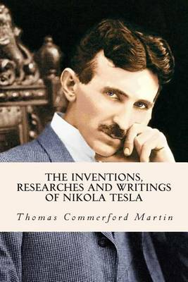 the inventions researches and writings of nikola tesla Buy the inventions, researches and writings of nikola tesla by (isbn: ) from amazon's book store everyday low prices and free delivery on eligible orders.