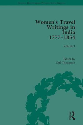 Women's Travel Writings in India 1777-1854: Volume I: Jemima Kindersley, Letters from the Island of Teneriffe, Brazil, the Cape of Good Hope and the East Indies (1777); and Maria Graham, Journal of a