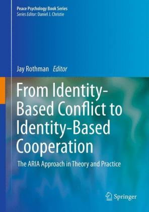 From Identity-Based Conflict to Identity-Based Cooperation: The ARIA Approach in Theory and Practice