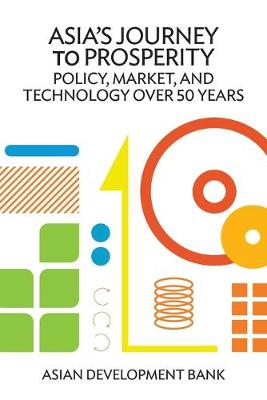Asia's Journey to Prosperity: Policy, Market, and Technology Over 50 Years