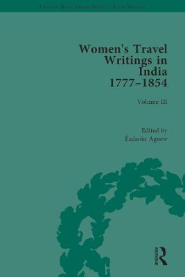 Women's Travel Writings in India 1777-1854: Volume III: Mrs A. Deane, A Tour through the Upper Provinces of Hindustan (1823); and Julia Charlotte Maitland, Letters from Madras During the Years 1836-39