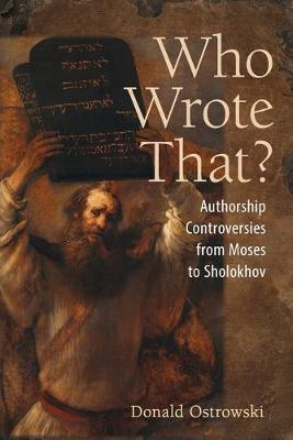 Who Wrote That?: Authorship Controversies from Moses to Sholokhov