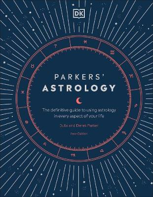 Parkers' Astrology: The Definitive Guide to Using Astrology in Every Aspect of Your Life