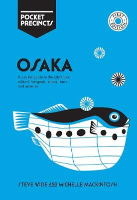 Osaka Pocket Precincts: A Pocket Guide to the City's Best Cultural Hangouts, Shops, Bars and Eateries