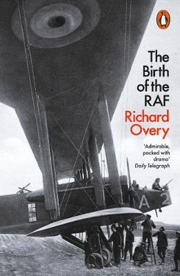 The Birth of the RAF, 1918: The World's First Air Force