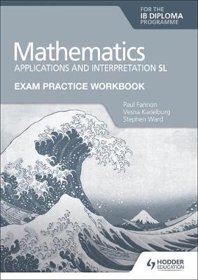 Exam Practice Workbook for Mathematics for the IB Diploma: Applications and interpretation SL