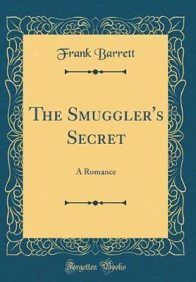 The Smuggler's Secret: A Romance (Classic Reprint)