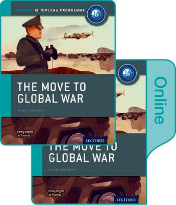 The Move to Global War: IB History Print and Online Pack: Oxford IB Diploma Programme