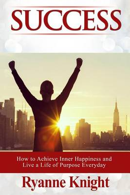 essay about how to achieve success and happiness Sat essay happiness 11-15-13 the meaning of happiness is contentment and satisfaction finding true happiness is a worthy goal the problem is many turn to material possessions to reach that goal.