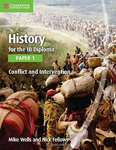 History for the IB Diploma Paper 1: Conflict and Intervention: History for the IB Diploma Paper 1 Conflict and Intervention Paper 1