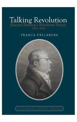 Talking Revolution: Edward Rushton's Rebellious Poetics, 1782-1814